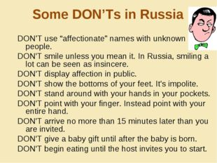 "Some DON'Ts in Russia DON'T use ""affectionate"" names with unknown people. DON"