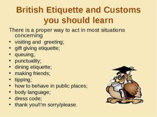 British Etiquette and Customs you should learn There is a proper way to act i