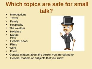 Which topics are safe for small talk? Introductions Travel Family Hospitality