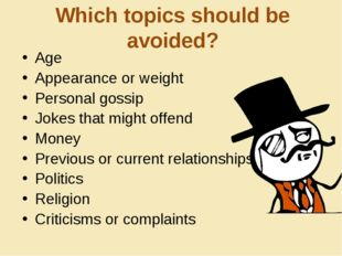 Which topics should be avoided? Age Appearance or weight Personal gossip Joke
