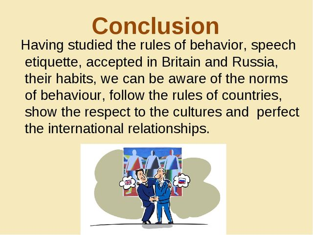 Conclusion Having studied the rules of behavior, speech etiquette, accepted i...