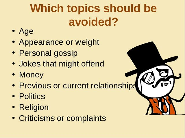 Which topics should be avoided? Age Appearance or weight Personal gossip Joke...