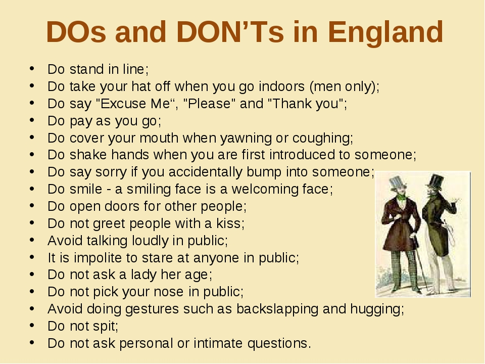 DOs and DON'Ts in England Do stand in line; Do take your hat off when you go...