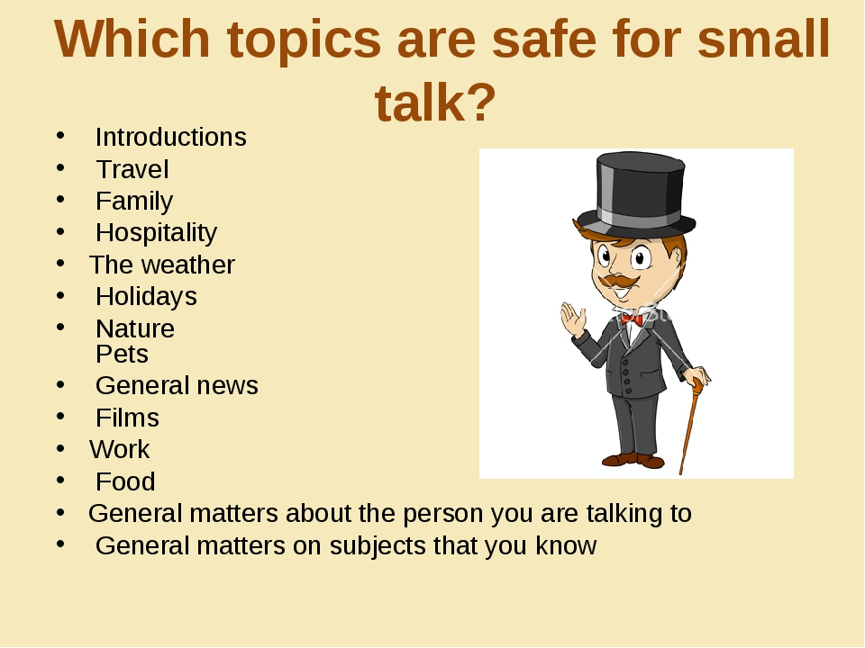 Which topics are safe for small talk? Introductions Travel Family Hospitality...