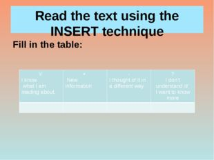 Read the text using the INSERT technique Fill in the table: V Iknow what I am