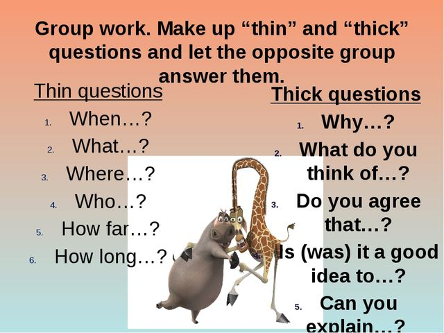 """Group work. Make up """"thin"""" and """"thick"""" questions and let the opposite group a..."""