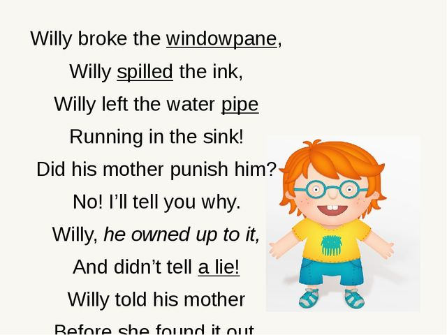 Willy broke the windowpane, Willy spilled the ink, Willy left the water pipe...