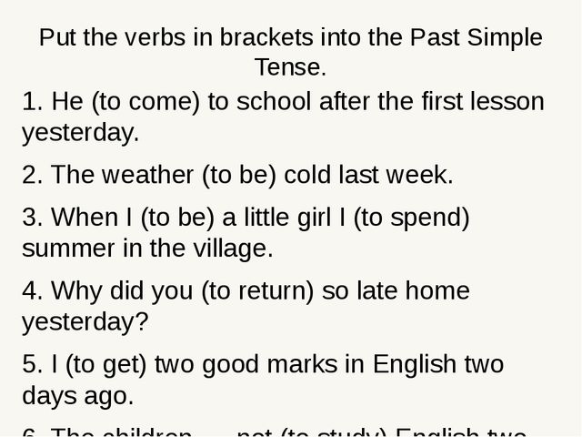 Put the verbs in brackets into the Past Simple Tense. 1. He (to come) to scho...
