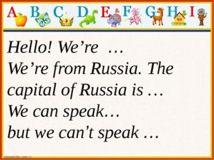 Hello! We're … We're from Russia. The capital of Russia is … We can speak… b