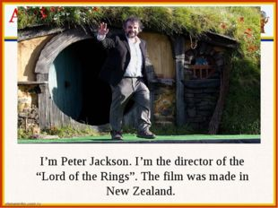 """I'm Peter Jackson. I'm the director of the """"Lord of the Rings"""". The film was"""