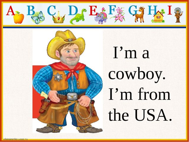 I'm a cowboy. I'm from the USA.