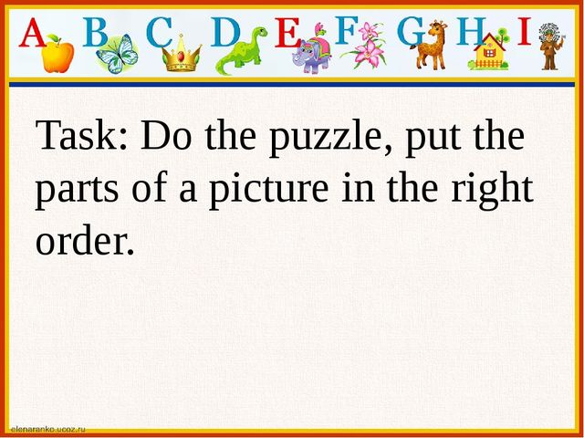 Task: Do the puzzle, put the parts of a picture in the right order.