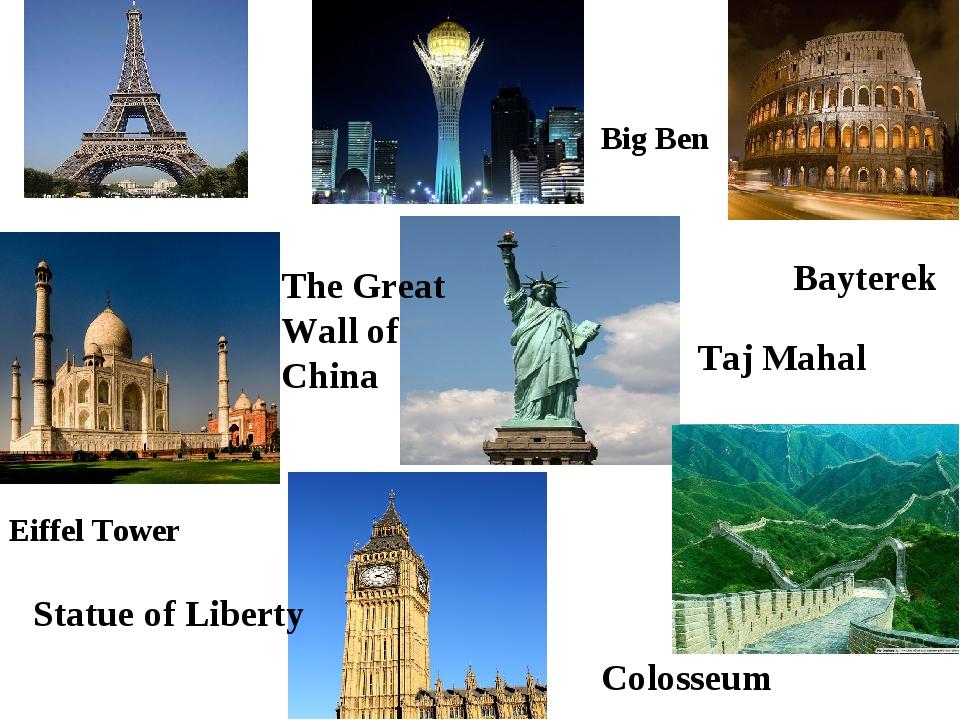 Eiffel Tower Taj Mahal Colosseum Big Ben Statue of Liberty Bayterek The Great...