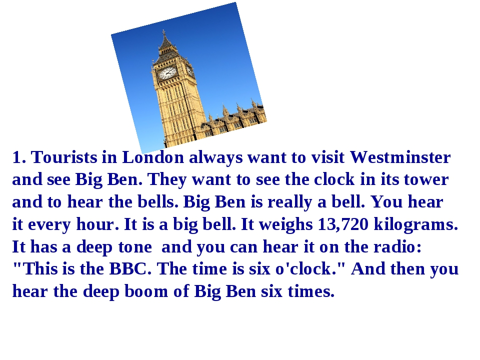 1. Tourists in London always want to visit Westminster and see Big Ben. They...