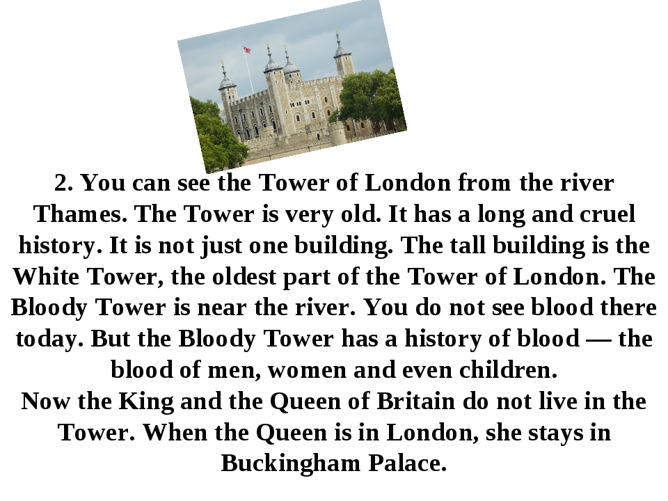 2. You can see the Tower of London from the river Thames. The Tower is very o...