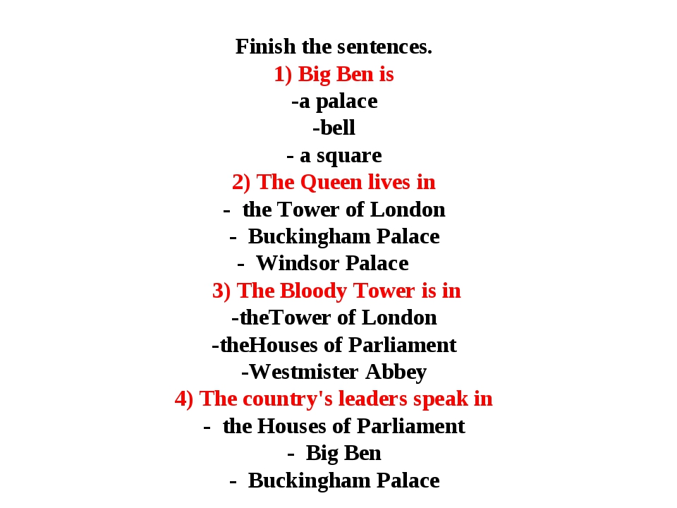 Finish the sentences. 1) Big Ben is -a palace -bell - a square 2) The Queen l...