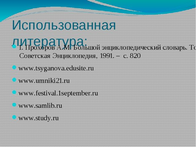 Использованная литература: 1. Прохоров А.М. Большой энциклопедический словарь...