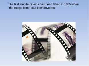 """The first step to cinema has been taken in 1685 when """"the magic lamp"""" has bee"""