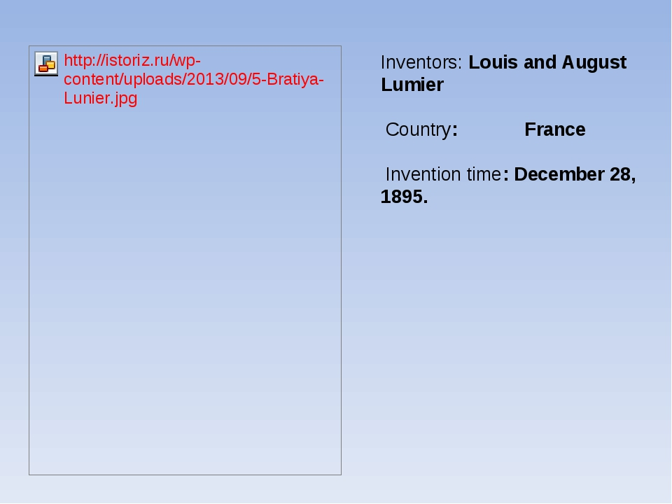 Inventors: Louis and August Lumier Country: France Invention time: December 2...