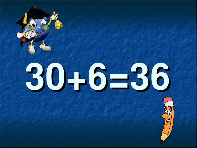 30+6=36