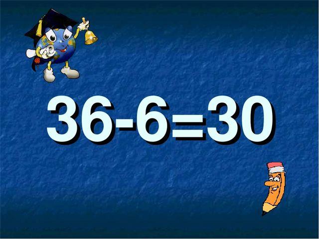 36-6=30