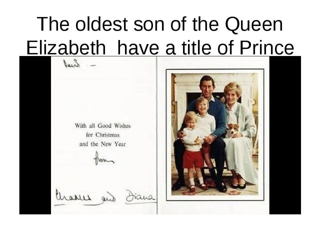 The oldest son of the Queen Elizabeth have a title of Prince Wales