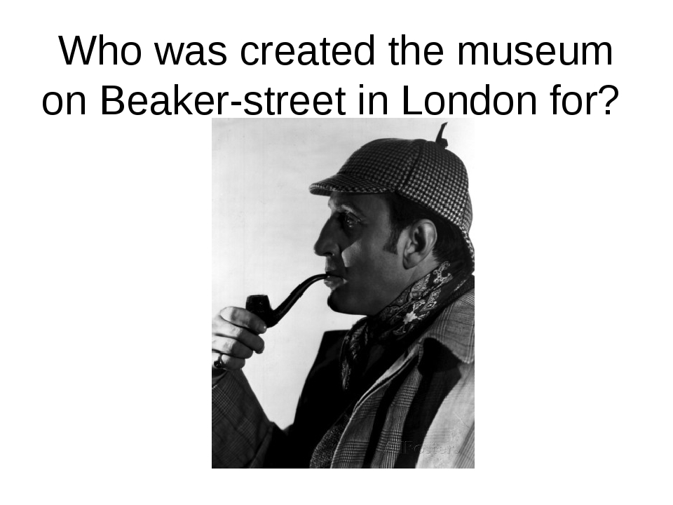 Who was created the museum on Beaker-street in London for?