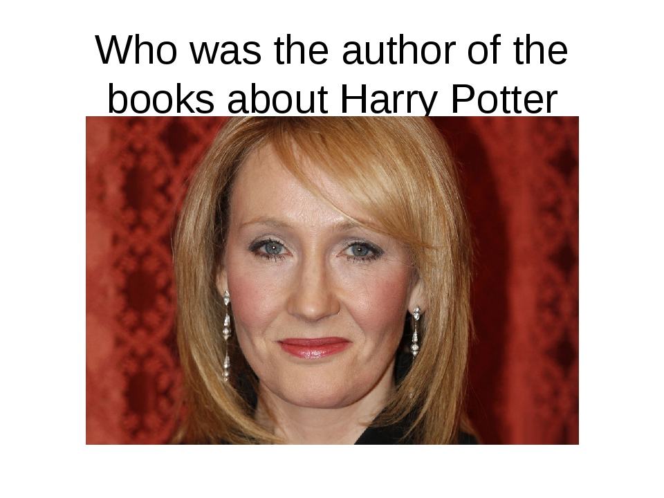 Who was the author of the books about Harry Potter