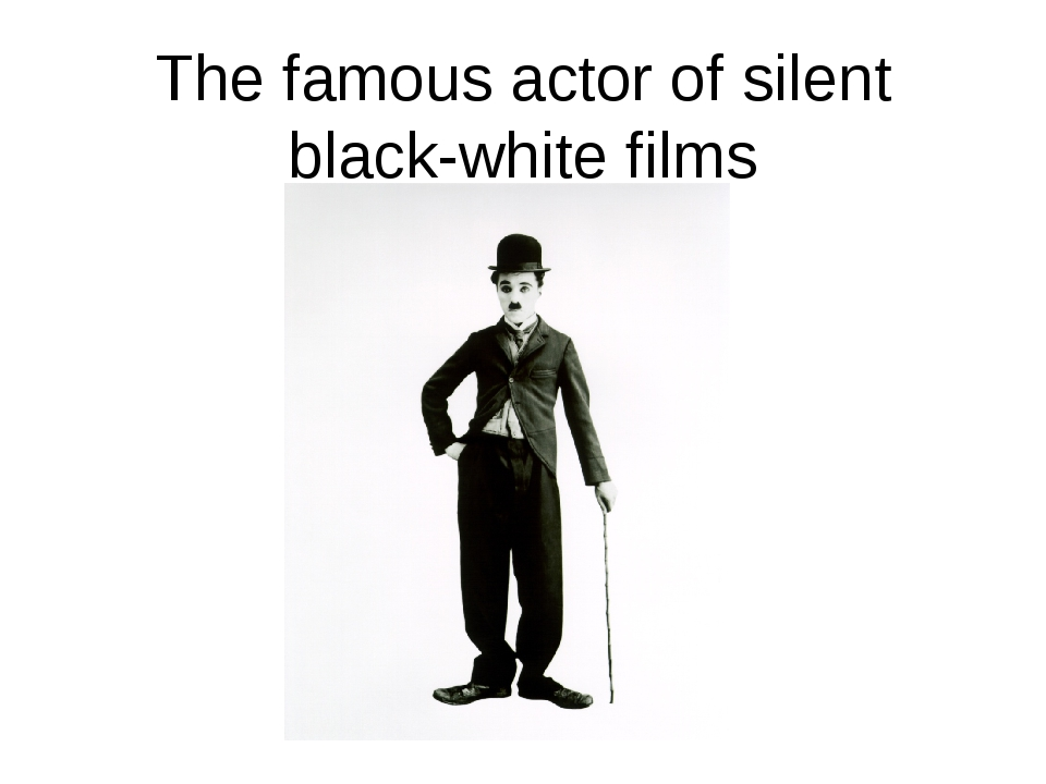 The famous actor of silent black-white films