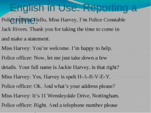 English in Use. Reporting a crime. Police officer: Hello, Miss Harvey, I'm Po