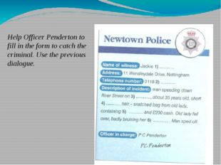 Help Officer Penderton to fill in the form to catch the criminal. Use the pr