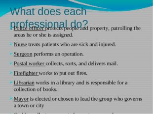 What does each professional do? Police officer protects people and property,