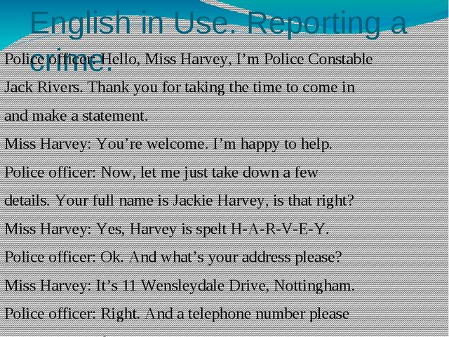 English in Use. Reporting a crime. Police officer: Hello, Miss Harvey, I'm Po...
