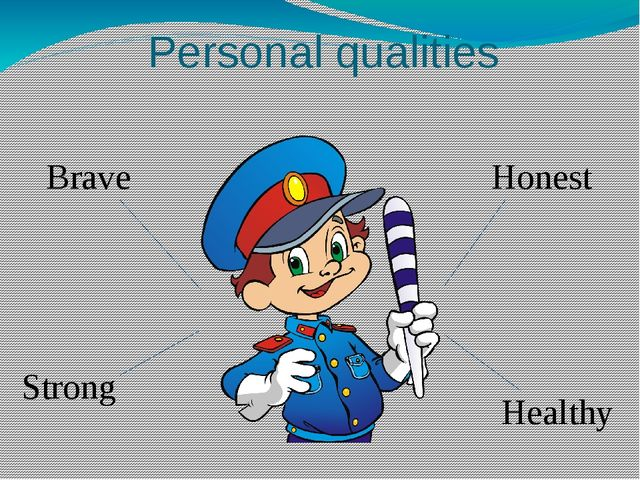 Personal qualities Brave Strong Honest Healthy