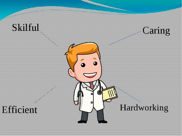 Caring Skilful Efficient Hardworking