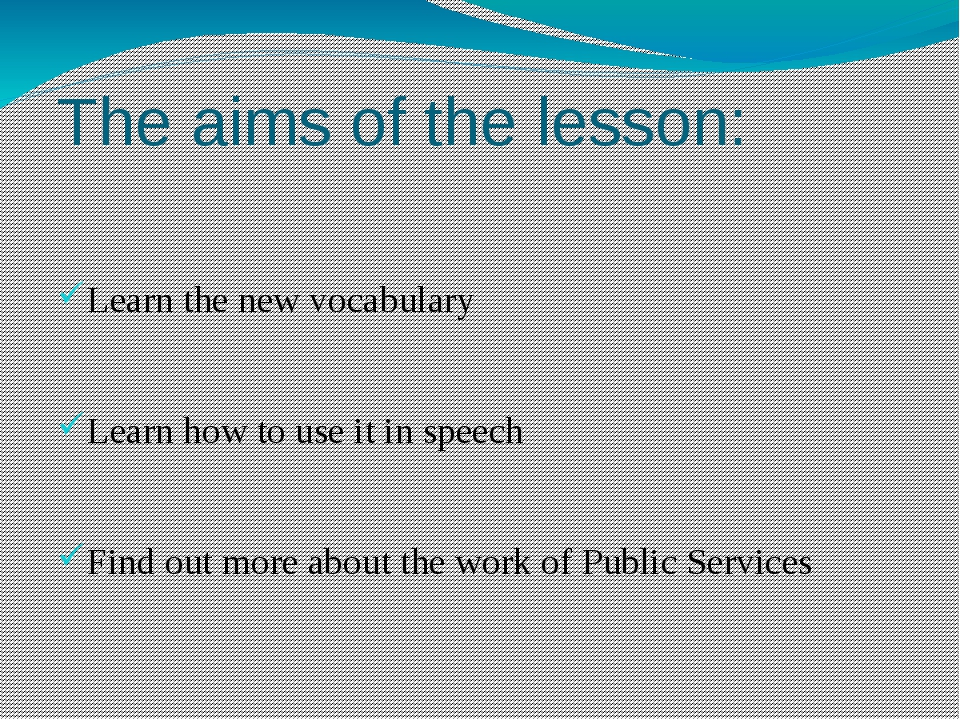 The aims of the lesson: Learn the new vocabulary Learn how to use it in speec...