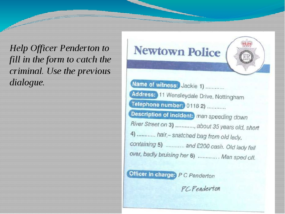 Help Officer Penderton to fill in the form to catch the criminal. Use the pr...