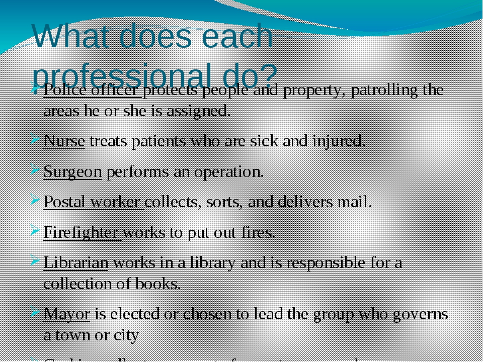 What does each professional do? Police officer protects people and property,...