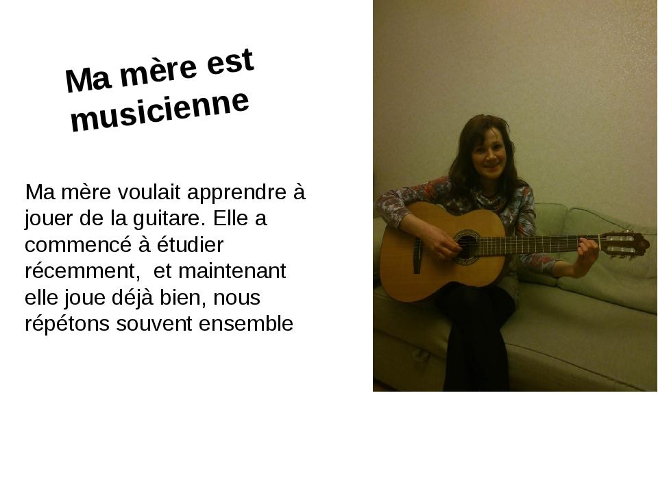 Ma mère est musicienne Ma mère voulait apprendre à jouer de la guitare. Elle...