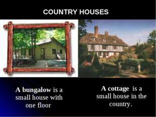 COUNTRY HOUSES A bungalow is a small house with one floor A cottage is a sma