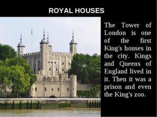 ROYAL HOUSES The Tower of London is one of the first King's houses in the ci