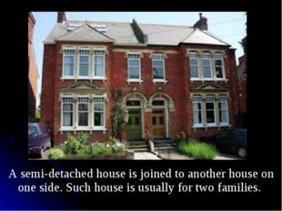 A semi-detached house is joined to another house on one side. Such house is