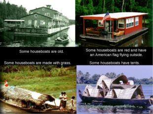 Some houseboats are old. Some houseboats have tents. Some houseboats are red