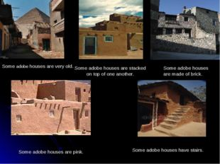 Some adobe houses are very old. Some adobe houses are stacked on top of one a