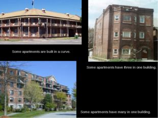 Some apartments are built in a curve. Some apartments have three in one build