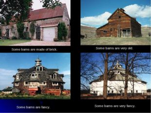 Some barns are made of brick. Some barns are very old. Some barns are fancy.