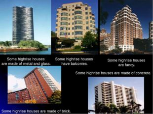 Some highrise houses are made of brick. Some highrise houses are made of meta