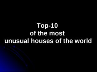 Top-10 of the most unusual houses of the world