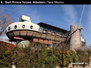 9. Bart Prince house. Albukerc, New Mexico.