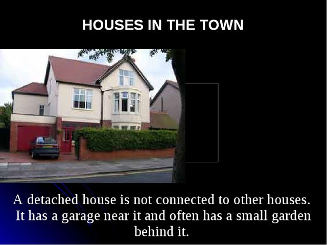 HOUSES IN THE TOWN HOUSES IN THE TOWN A detached house is not connected to ot...